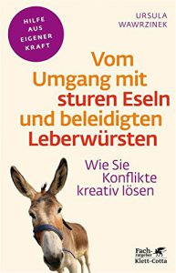 Vom Umgang mit sturen Eseln und beleidigten Leberwürsten: Wie Sie Konflikte kreativ lösen